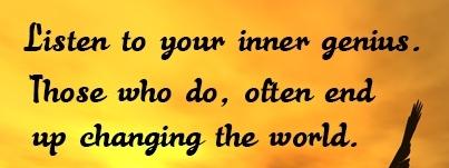 Listen to your inner genius........
