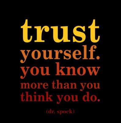 Trust Yourself..........